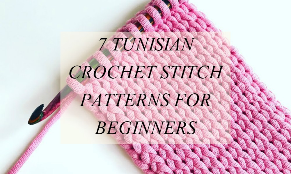 7 Tunisian Crochet Stitch Patterns For Beginners