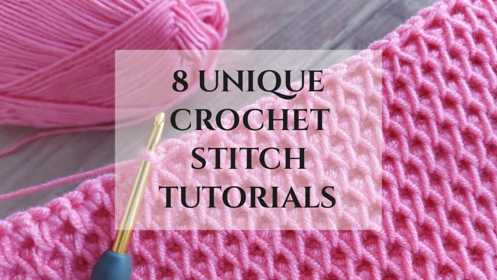 8 Unique Crochet Stitch Tutorials